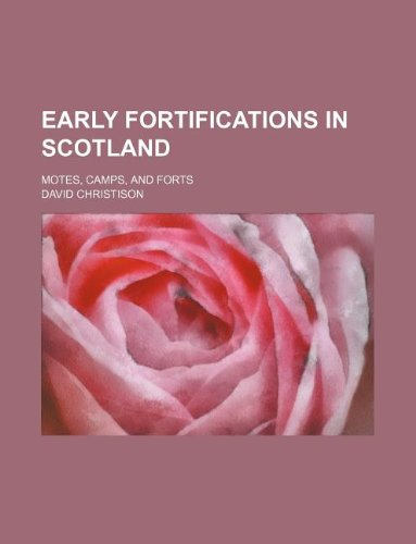 Early fortifications in Scotland; motes, camps, and forts