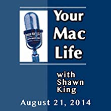 Your Mac Life, August 21, 2014  by Shawn King Narrated by Shawn King