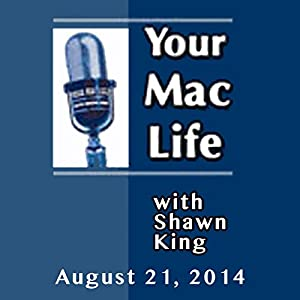 Your Mac Life, August 21, 2014 | [Shawn King]