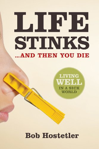 Book: Life Stinks . . . and Then You Die by Bob Hostetler