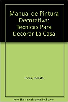 Manual de Pintura Decorativa: Tecnicas Para Decorar La Casa (Spanish