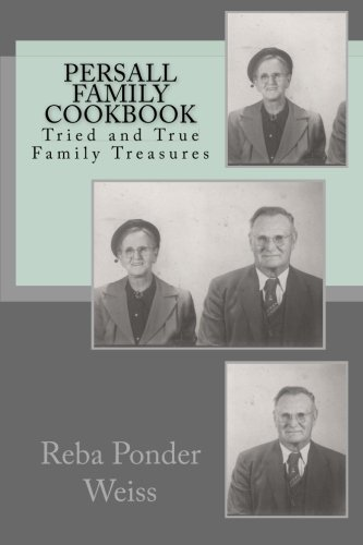 Persall Family Cookbook: Persall Family Cookbook: A collection of tried and true family recipes by Reba Ponder Weiss