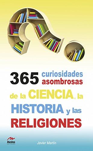 365 curiosidades asombrosas de la Historia, la Ciencia y las Religiones (Para todos los públicos nº 9)