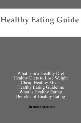 Guide To Healthy Eating; what is in a healthy diet, healthy diets to lose weight, cheap healthy meals, healthy eating guideline,