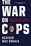 img - for The War on Cops: How the New Attack on Law and Order Makes Everyone Less Safe book / textbook / text book