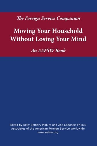 The Foreign Service Companion: Moving Your Household Without Losing Your Mind (Volume 1)