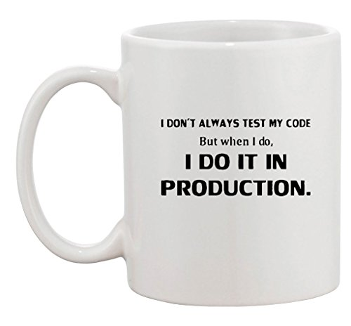 I Don't Always Test My Code But When I Do Funny Ceramic White Coffee 11 Oz Mug