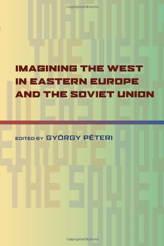 Imagining the West in Eastern Europe and the Soviet Union (Pitt Russian East European)