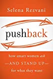 img - for Pushback: How Smart Women Ask--and Stand Up--for What They Want by Selena Rezvani (2012-04-10) book / textbook / text book