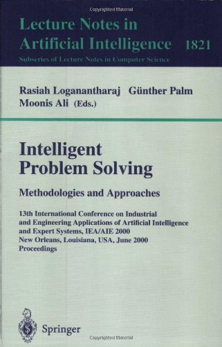 Intelligent Problem Solving. Methodologies and Approaches: 13th International Conference on Industrial and Engineering Applications of Artificial Intelligence and Expert Systems, IEA/AIE 2000 New Orleans, Louisiana, USA, June 19-22, 2000 Proceedings