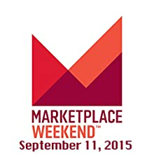 Marketplace Weekend, September 12-13, 2015  by Lizzie O'Leary Narrated by Lizzie O'Leary