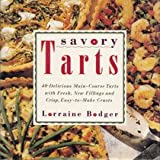 Savory Tarts: 40 Delicious Main-Course Tarts with Fresh, New Fillings  &  Crisp, Easy-to-Make Cr usts