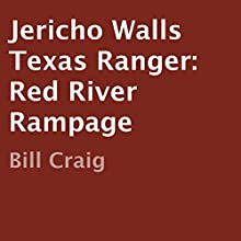 Jericho Walls Texas Ranger: Red River Rampage (       UNABRIDGED) by Bill Craig Narrated by Mark Carrell