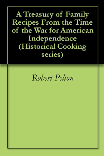 A Treasury of Family Recipes From the Time of the War for American Independence (Historical Cooking series)