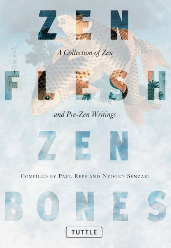 Zen Flesh Zen Bones: A Collection of Zen and Pre-Zen...