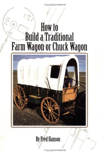 How to Build a Traditional Farm Wagon or Chuck Wagon