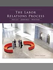 The Labor Relations Process: The Labor Relations Process, 10th Edition