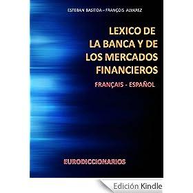 LEXICO DE LA BANCA Y DE LOS MERCADOS FINANCIEROS FRANCÉS - ESPAÑOL