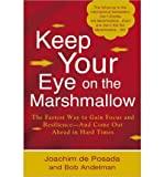 img - for [ KEEP YOUR EYE ON THE MARSHMALLOW: GAIN FOCUS AND RESILIENCE--AND COME OUT AHEAD ] By de Posada, Joachim ( Author) 2013 [ Hardcover ] book / textbook / text book