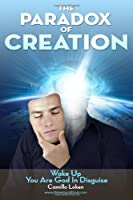 The Paradox of Creation: Wake Up You Are God in Disguise