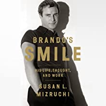 Brando's Smile: His Life, Thought, and Work (       UNABRIDGED) by Susan L. Mizruchi Narrated by Dina Pearlman