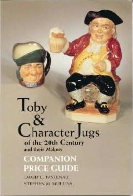 Toby & Character Jugs of the 20th Century & Their Makers: Companion Price Guide