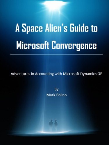 A Space Alien's Guide to Microsoft Convergence (Adventures in Accounting with Microsoft Dynamics GP)