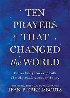 Book Cover: Ten Prayers That Changed the World: Extraordinary Stories of Faith That Shaped the Course of History