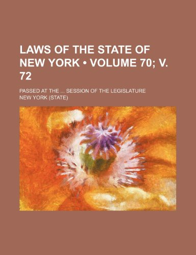 Laws of the State of New York (Volume 70; v. 72); Passed at the Session of the Legislature