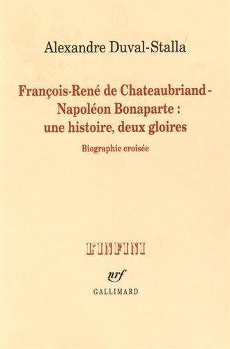 François-René de Chateaubriand-Napoléon Bonaparte : une histoire, deux gloires