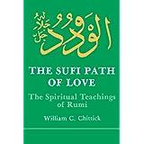 The Sufi Path of Love: The Spiritual Teachings of Rumi (Suny Series in Islamic Spirituality) (Suny Series, Islamic Spirituality) ~ William C. Chittick