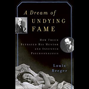 A Dream of Undying Fame: How Freud Betrayed His Mentor and Invented Psychoanalysis | [Louis Breger]