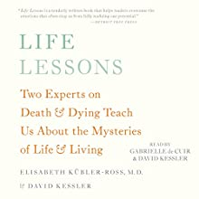 Life Lessons: Two Experts on Death and Dying Teach Us About the Mysteries of Life and Living (       UNABRIDGED) by Elisabeth Kübler-Ross, David Kessler Narrated by David Kessler, Gabrielle de Cuir