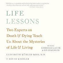 Life Lessons: Two Experts on Death and Dying Teach Us About the Mysteries of Life and Living | Livre audio Auteur(s) : Elisabeth Kübler-Ross, David Kessler Narrateur(s) : David Kessler, Gabrielle de Cuir
