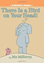 There Is a Bird On Your Head! (An Elephant and Piggie Book)