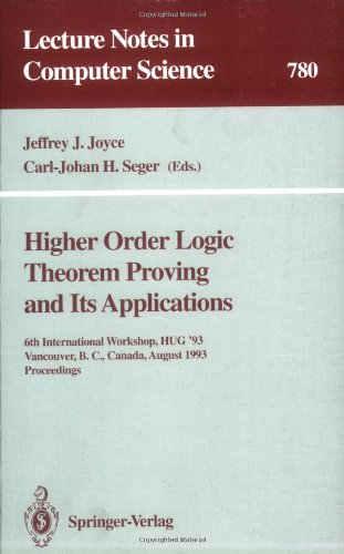 Higher Order Logic Theorem Proving And Its Applications: 6Th International Workshop, Hug '93, Vancouver, B.C., Canada, August 11-13, 1993. Proceedings (Lecture Notes In Computer Science)