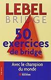 50 exercices de Bridge avec le champion du monde : Version adaptée à la Majeure 5e nouvelle génération