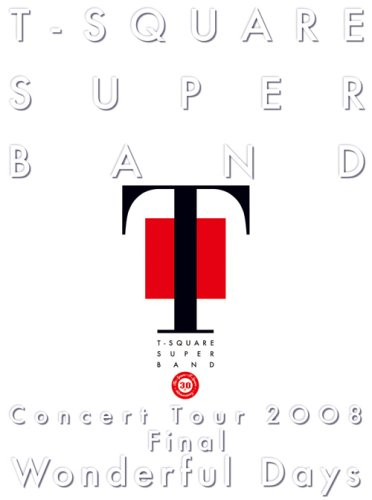 "T-SQUARE SUPER BAND Concert Tour 2008 Final ""Wonderful Days"""