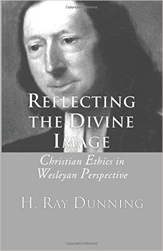Reflecting the Divine Image: Christian Ethics in Wesleyan Perspective