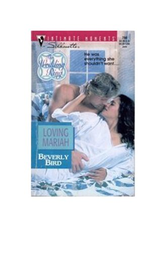 Loving Mariah (The Wedding Ring) (Silhouette Intimate Moments), Beverly Bird