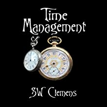 Time Management: A Novel Audiobook by S. W. Clemens Narrated by Stephen Paul Aulridge Jr.