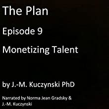 The Plan Episode 9: Monetizing Talent Audiobook by J.-M. Kuczynski Narrated by Norma Jean Gradsky