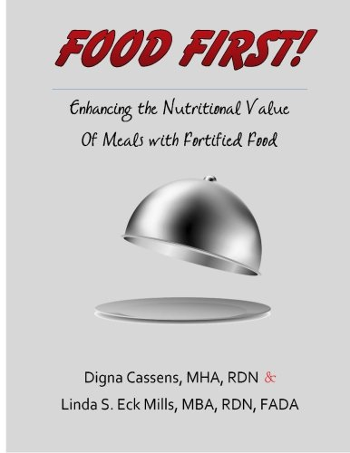 Food First! Enhancing the Nutritional Value of Meals with Fortified Food: A creative and survey friendly supplement program (Flavorful Fortified Food - Recipes to Enrich Life) (Volume 1) PDF