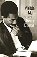 Visible Man: The Life of Henry Dumas