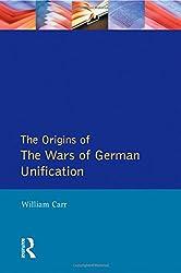 Wars of German Unification 1864 - 1871, The (Origins Of Modern Wars)