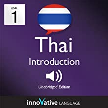 Learn Thai - Level 1: Introduction to Thai, Volume 1: Lessons 1-25 Audiobook by  Innovative Language Learning Narrated by Ryan Zander, Rawinporn Taechakumput