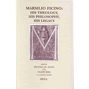 Marsilio Ficino: His Theology, His Philosophy, His Legacy (Brill's Studies in Intellectual History)