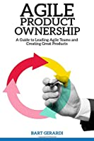 Agile Product Ownership: A Guide to Leading Agile Teams and Creating Great Products, 2nd Edition Front Cover