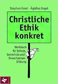 Christliche Ethik konkret. Werkbuch für Schule, Gemeinde