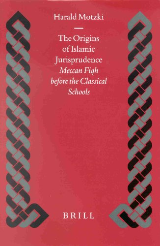 The Origins of Islamic Jurisprudence: Meccan Fiqh Before the Classical Schools